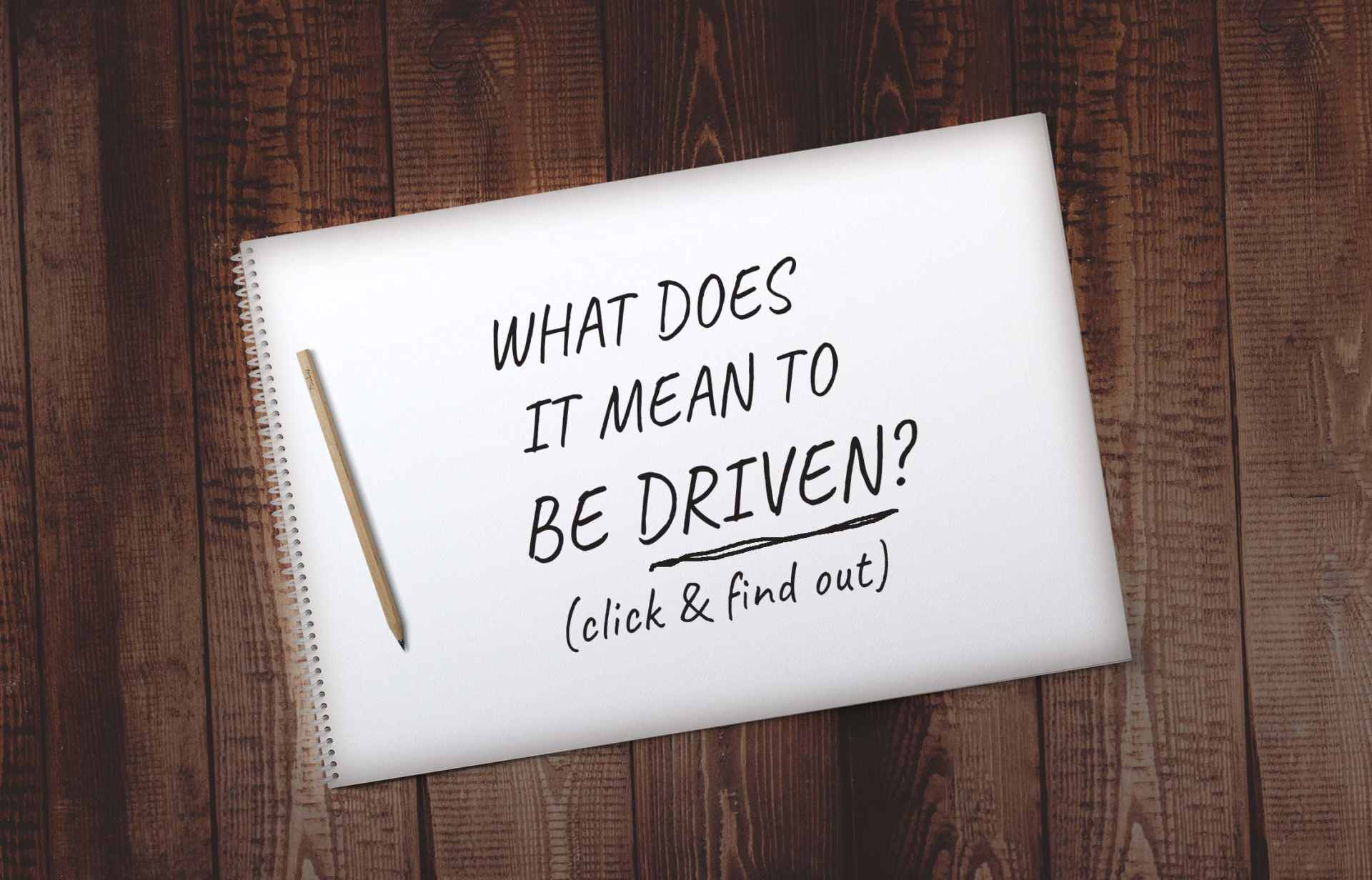 What does it mean to be Driven?
